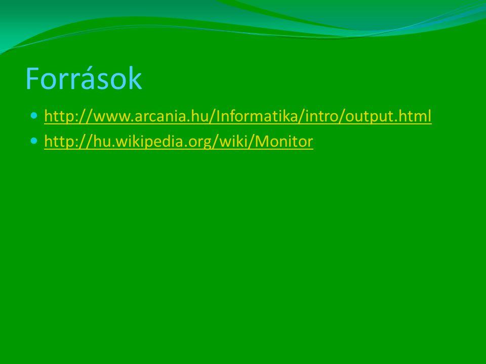 Források http://www.arcania.hu/Informatika/intro/output.html
