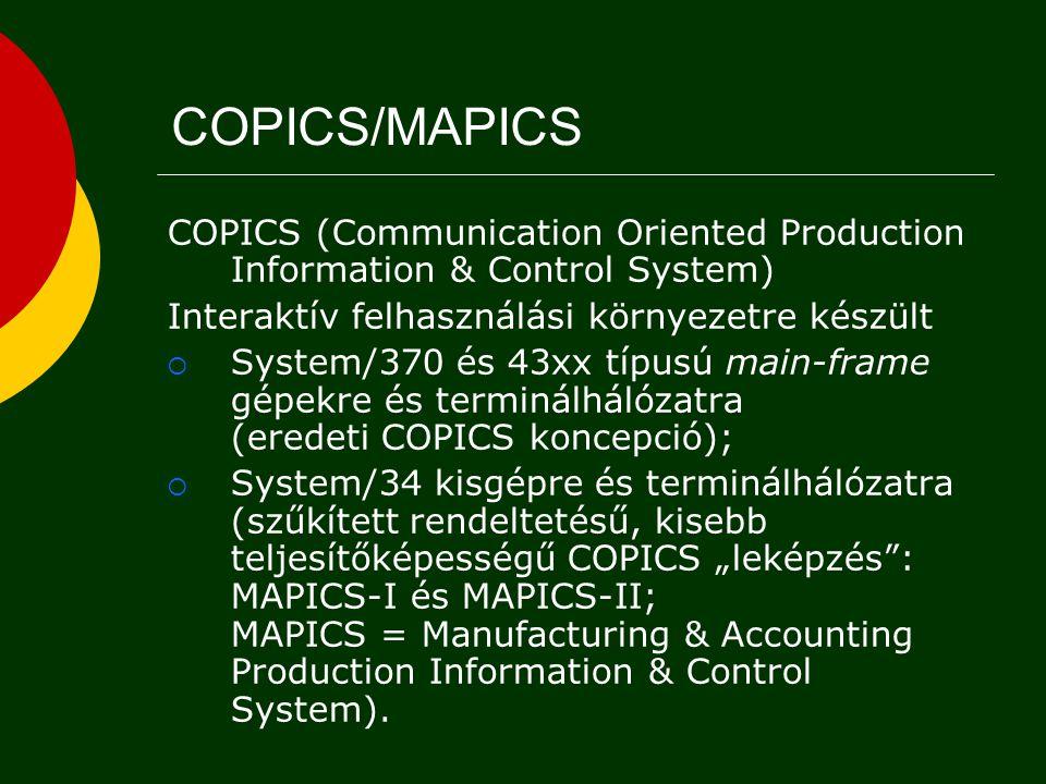 COPICS/MAPICS COPICS (Communication Oriented Production Information & Control System) Interaktív felhasználási környezetre készült.