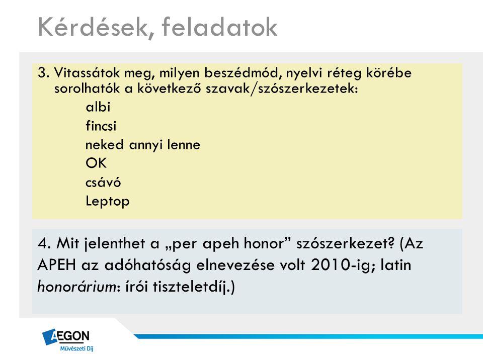 Kérdések, feladatok 3. Vitassátok meg, milyen beszédmód, nyelvi réteg körébe sorolhatók a következő szavak/szószerkezetek: