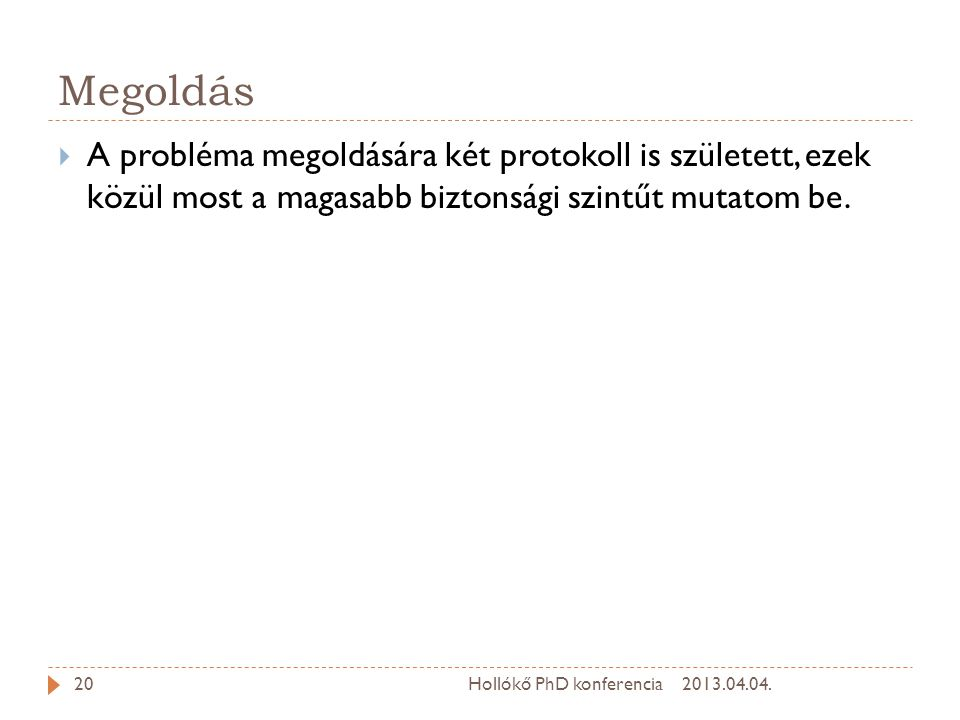Megoldás A probléma megoldására két protokoll is született, ezek közül most a magasabb biztonsági szintűt mutatom be.