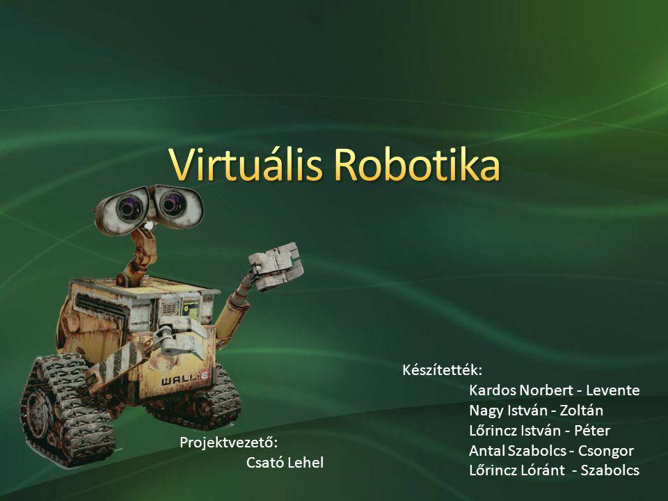 Virtuális Robotika Készítették: Kardos Norbert - Levente