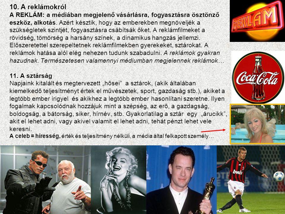 10. A reklámokról A REKLÁM: a médiában megjelenő vásárlásra, fogyasztásra ösztönző eszköz, alkotás.