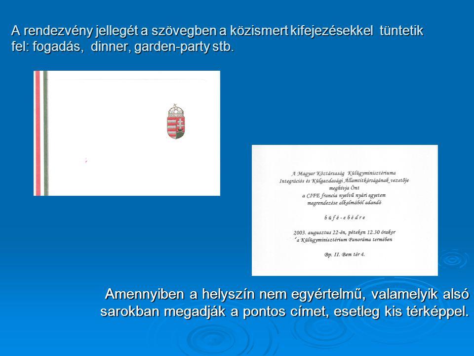 A rendezvény jellegét a szövegben a közismert kifejezésekkel tüntetik fel: fogadás, dinner, garden-party stb.