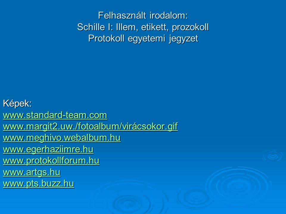 Felhasznált irodalom: Schille I: Illem, etikett, prozokoll Protokoll egyetemi jegyzet