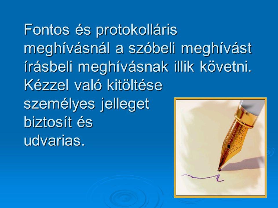 Fontos és protokolláris meghívásnál a szóbeli meghívást írásbeli meghívásnak illik követni.
