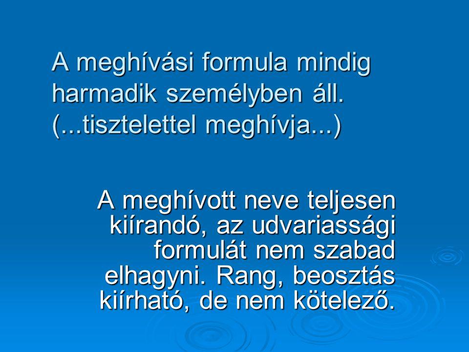 A meghívási formula mindig harmadik személyben áll. (