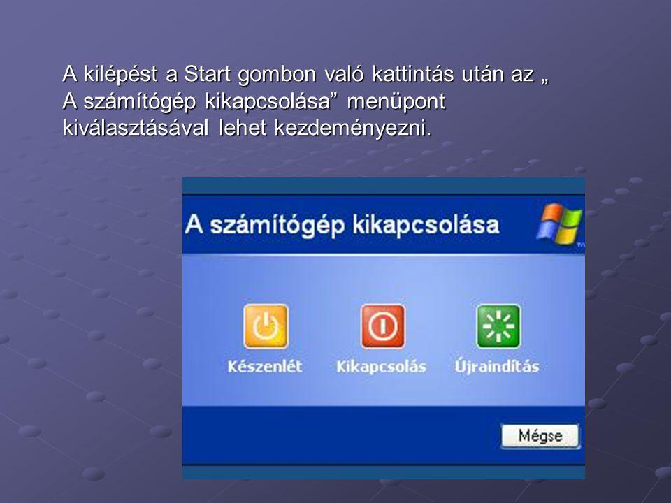 """A kilépést a Start gombon való kattintás után az """" A számítógép kikapcsolása menüpont kiválasztásával lehet kezdeményezni."""