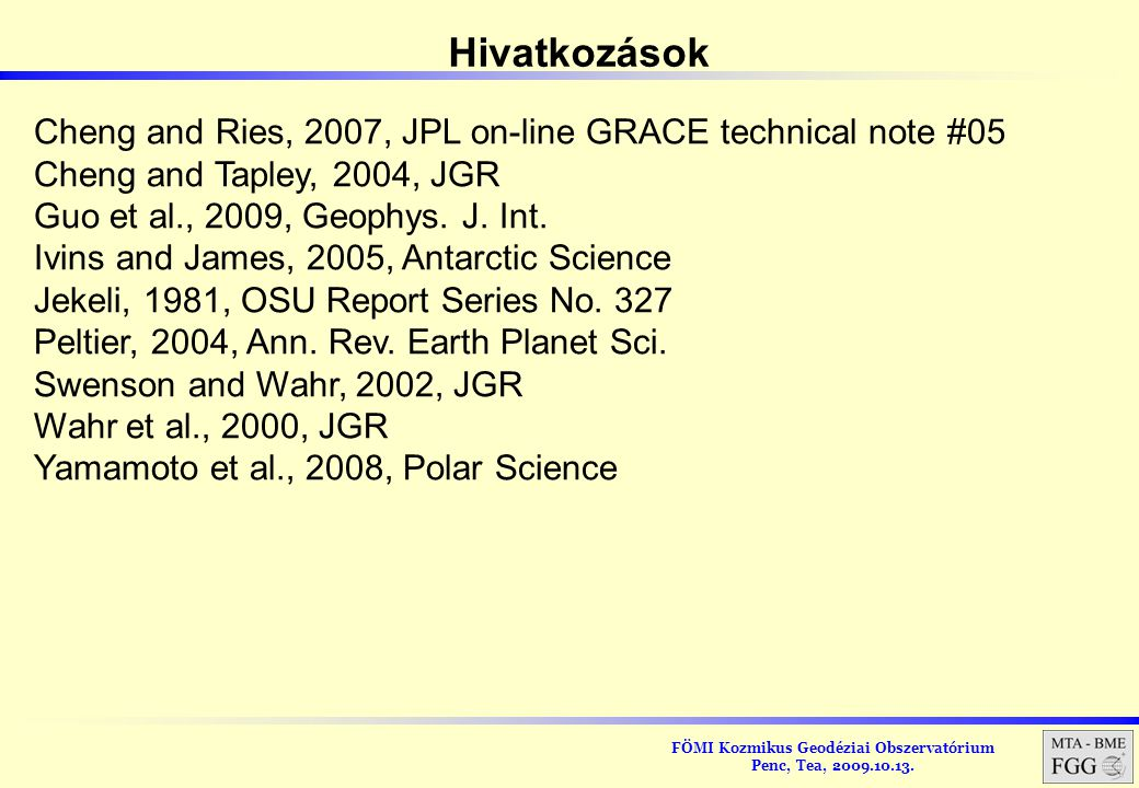 Hivatkozások Cheng and Ries, 2007, JPL on-line GRACE technical note #05. Cheng and Tapley, 2004, JGR.