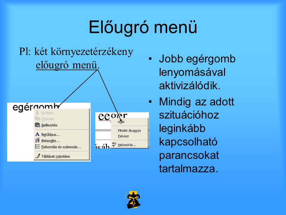 Előugró menü Pl: két környezetérzékeny előugró menü.