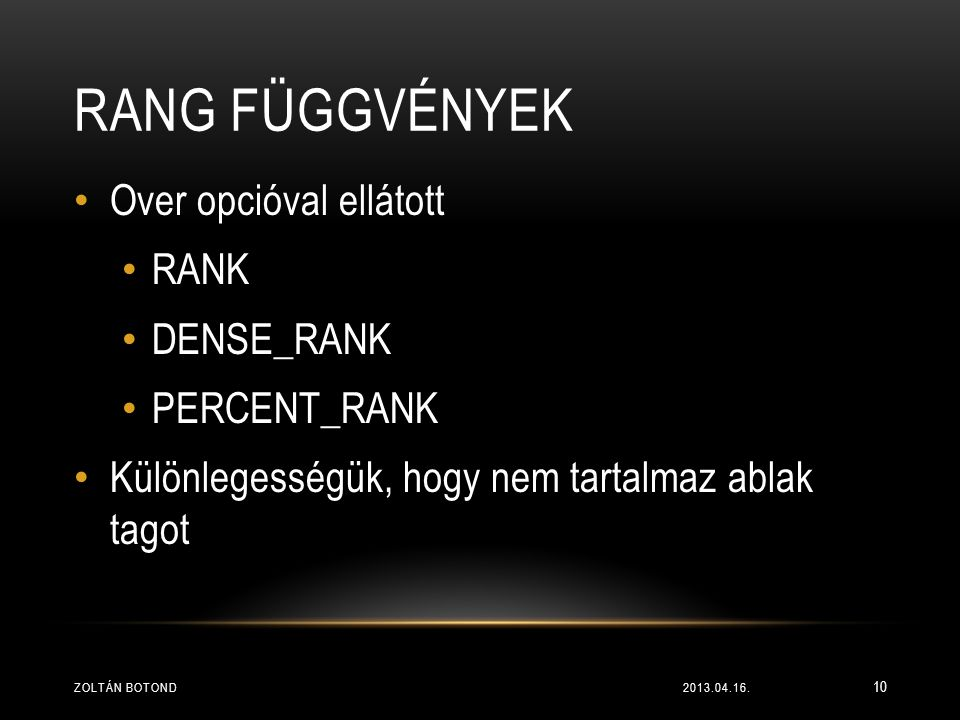 RANG függvények Over opcióval ellátott RANK DENSE_RANK PERCENT_RANK