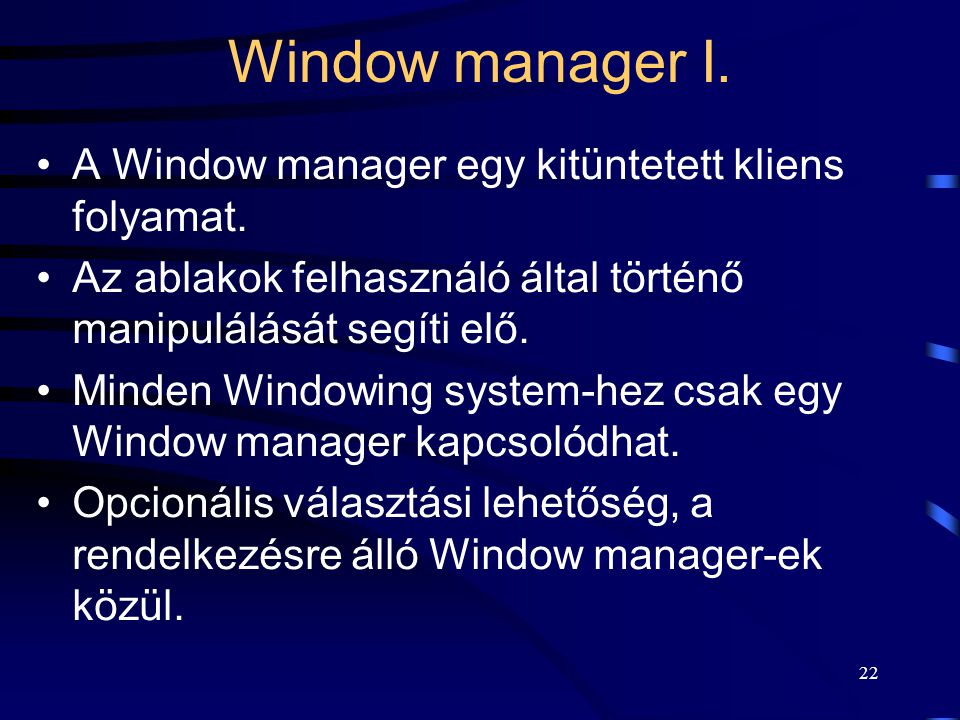 Window manager I. A Window manager egy kitüntetett kliens folyamat.