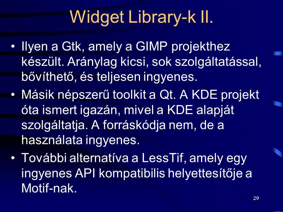 Widget Library-k II. Ilyen a Gtk, amely a GIMP projekthez készült. Aránylag kicsi, sok szolgáltatással, bővíthető, és teljesen ingyenes.