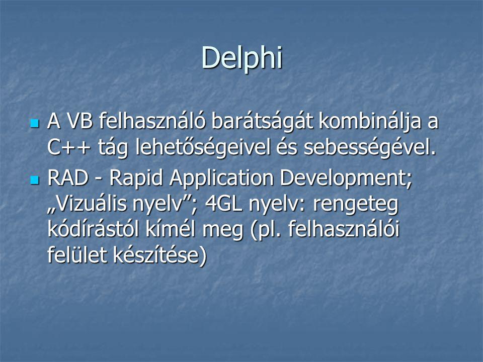 Delphi A VB felhasználó barátságát kombinálja a C++ tág lehetőségeivel és sebességével.
