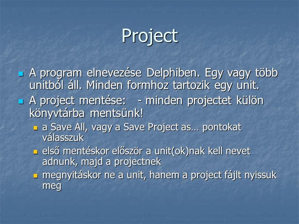 Project A program elnevezése Delphiben. Egy vagy több unitból áll. Minden formhoz tartozik egy unit.