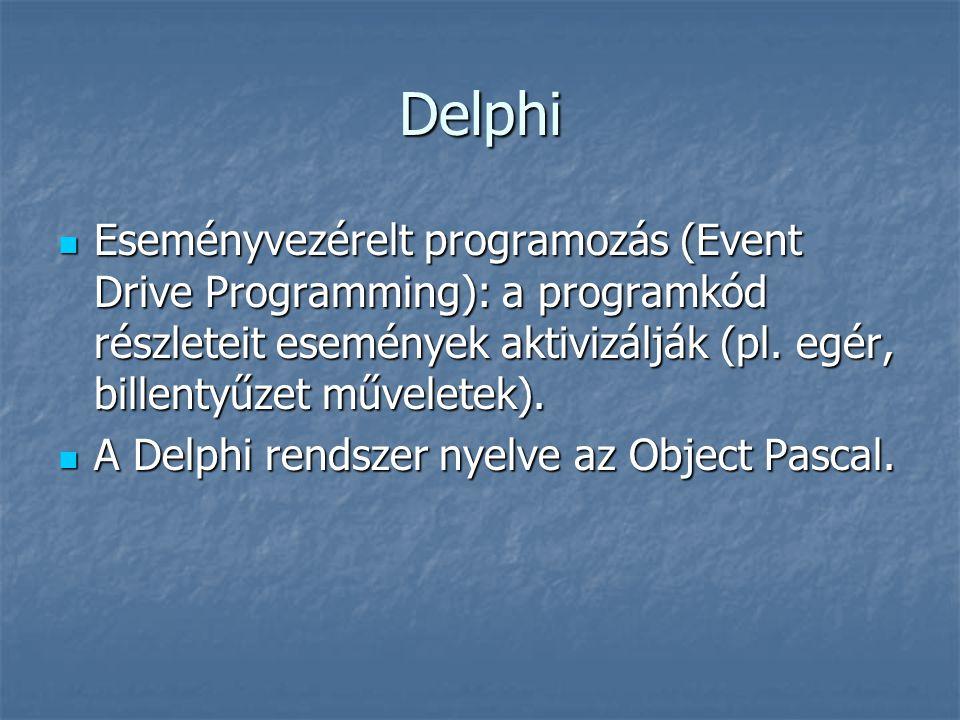 Delphi Eseményvezérelt programozás (Event Drive Programming): a programkód részleteit események aktivizálják (pl. egér, billentyűzet műveletek).