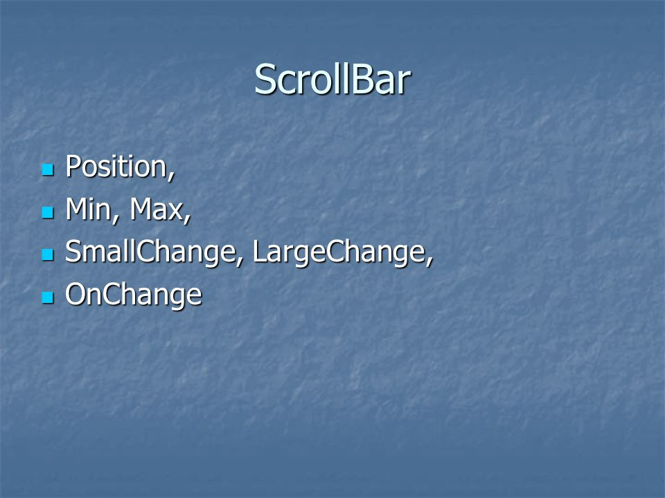 ScrollBar Position, Min, Max, SmallChange, LargeChange, OnChange