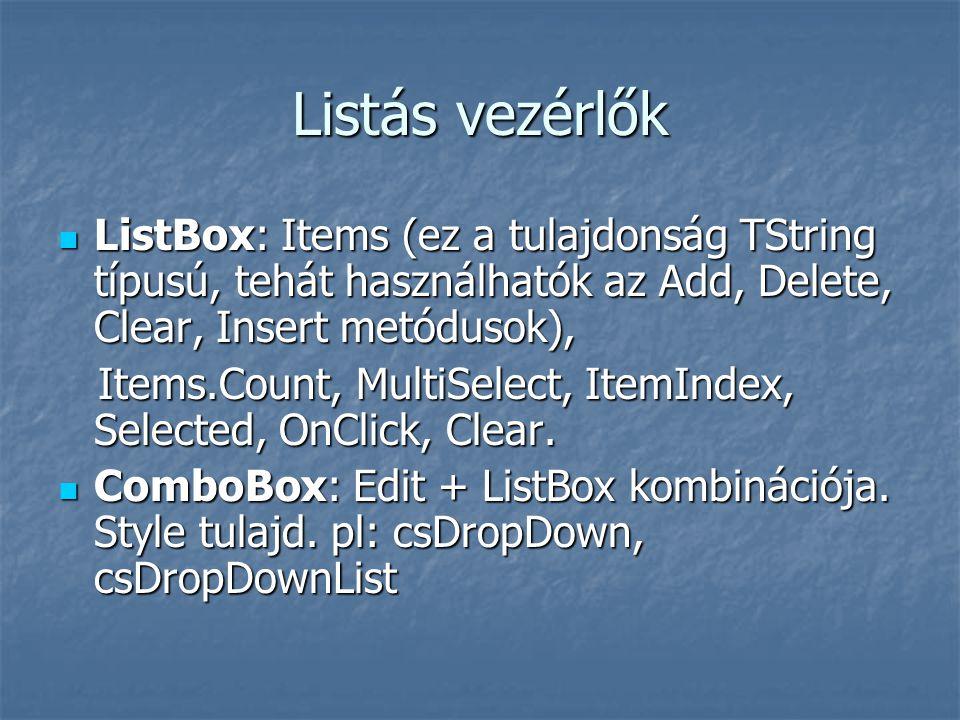 Listás vezérlők ListBox: Items (ez a tulajdonság TString típusú, tehát használhatók az Add, Delete, Clear, Insert metódusok),