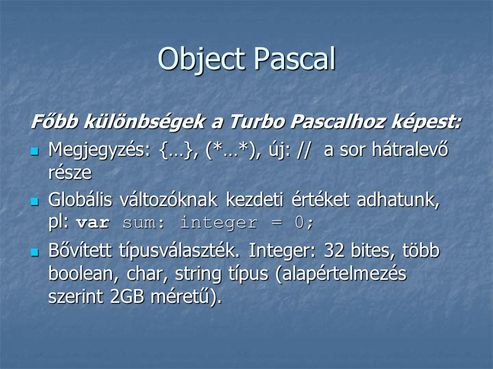 Object Pascal Főbb különbségek a Turbo Pascalhoz képest: