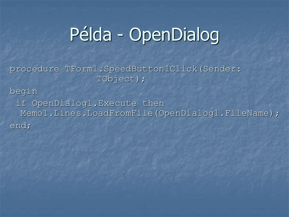 Példa - OpenDialog procedure TForm1.SpeedButton1Click(Sender: TObject); begin.