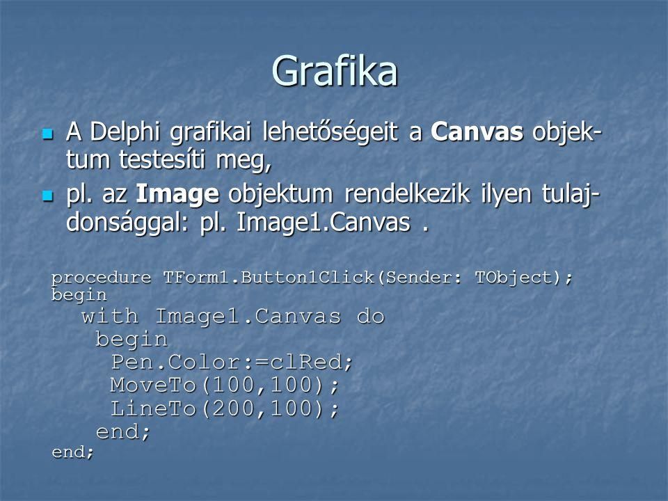 Grafika A Delphi grafikai lehetőségeit a Canvas objek-tum testesíti meg,