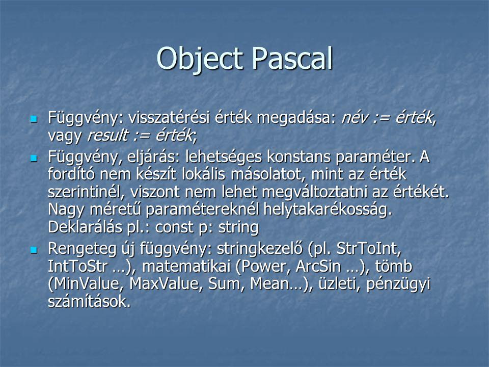Object Pascal Függvény: visszatérési érték megadása: név := érték, vagy result := érték;