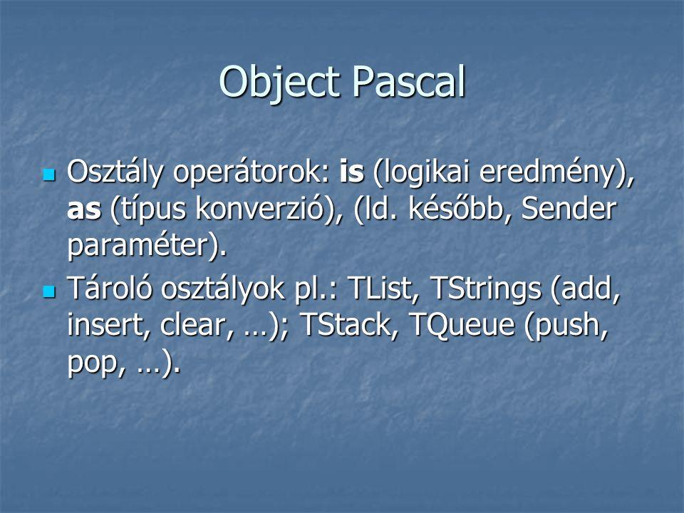 Object Pascal Osztály operátorok: is (logikai eredmény), as (típus konverzió), (ld. később, Sender paraméter).
