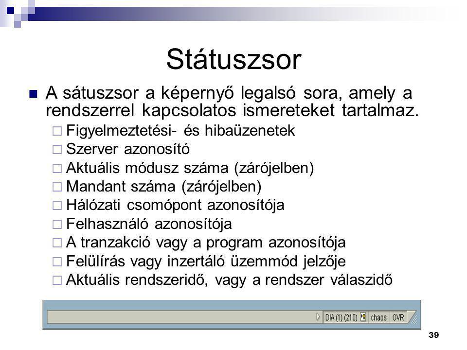 Státuszsor A sátuszsor a képernyő legalsó sora, amely a rendszerrel kapcsolatos ismereteket tartalmaz.