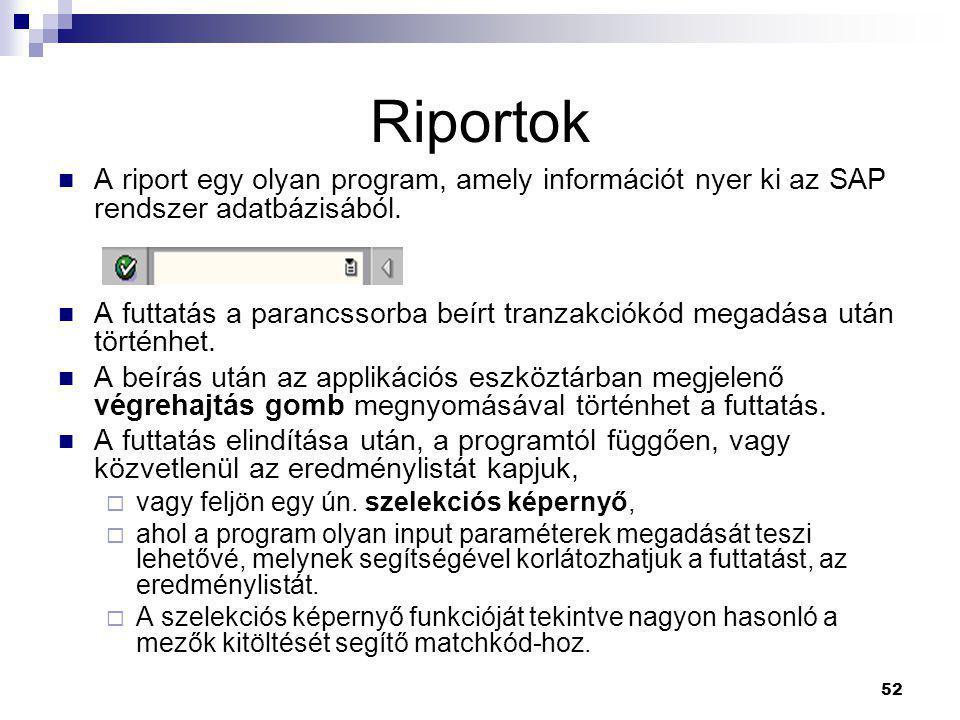 Riportok A riport egy olyan program, amely információt nyer ki az SAP rendszer adatbázisából.