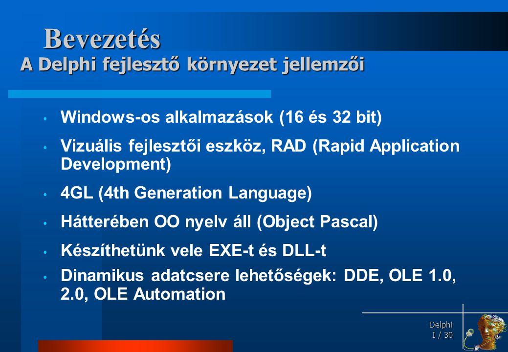 Bevezetés A Delphi fejlesztő környezet jellemzői: