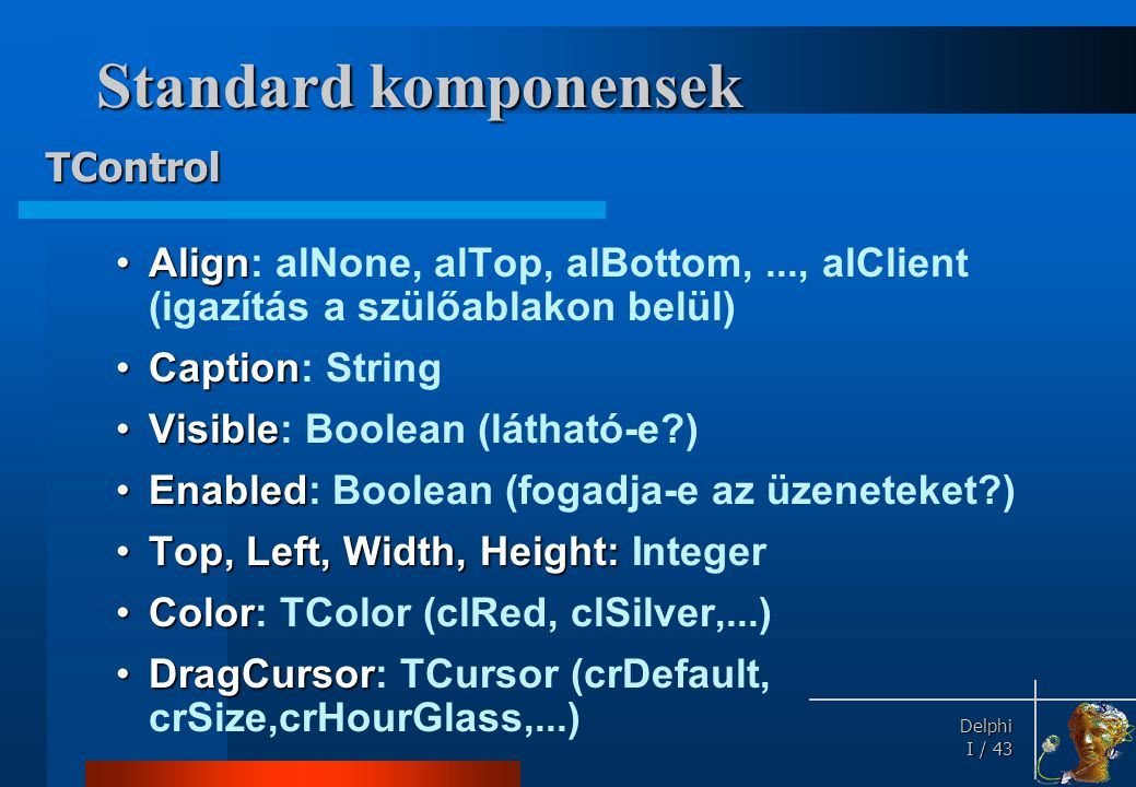 Standard komponensek Fontosabb eseményei: TControl
