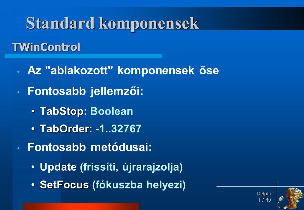 Standard komponensek Fontosabb eseményei: TWinControl