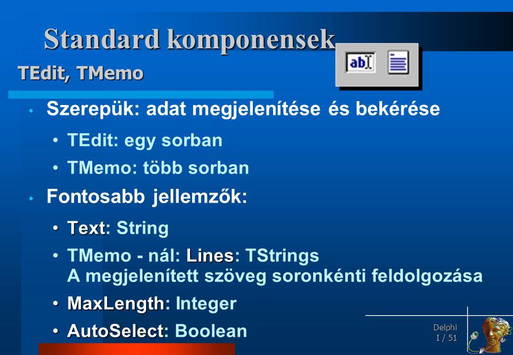Standard komponensek Fontosabb metódusai: TEdit, TMemo SelText: String