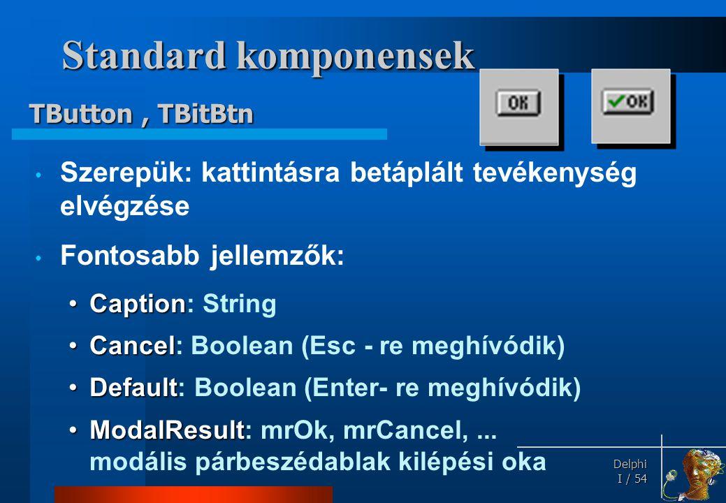 Standard komponensek Fontos eseményük: TButton , TBitBtn