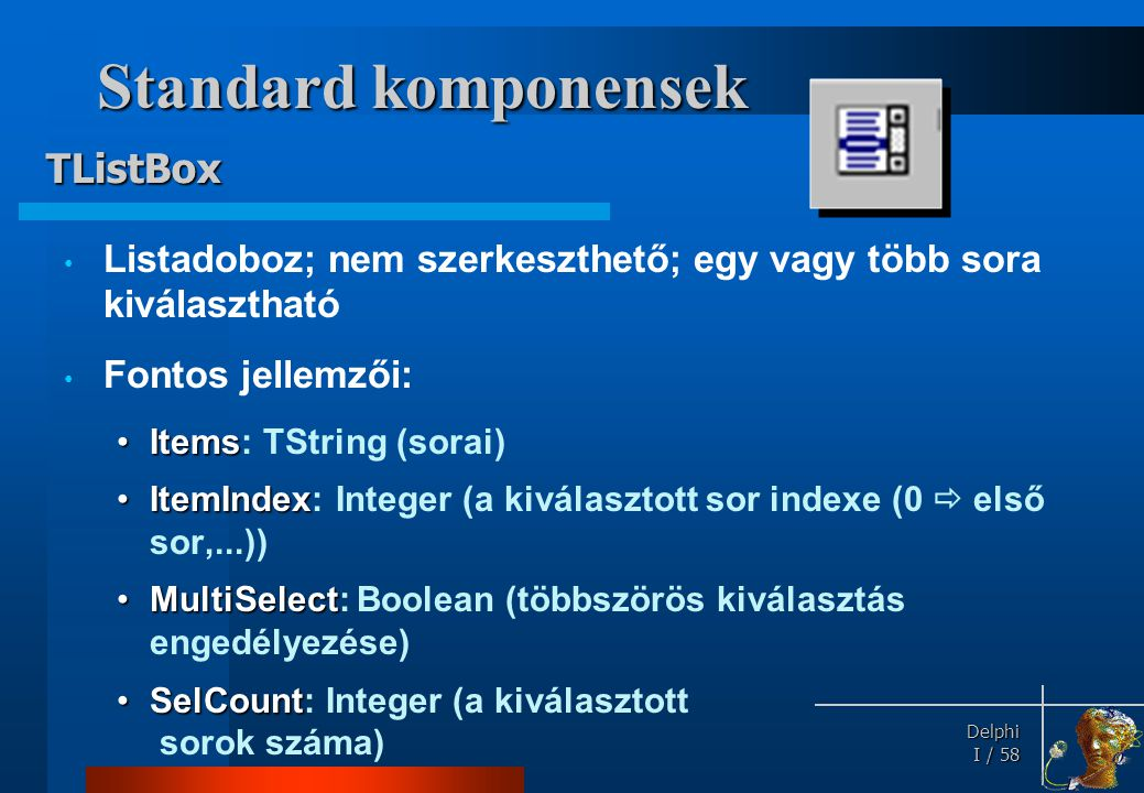 Standard komponensek Fontos metódusa: TListBox