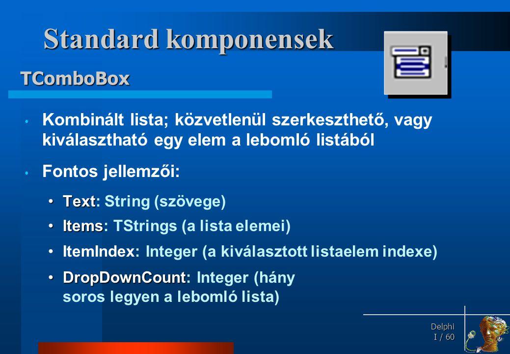Standard komponensek Fontosabb eseménye: TComboBox Sorted: Boolean