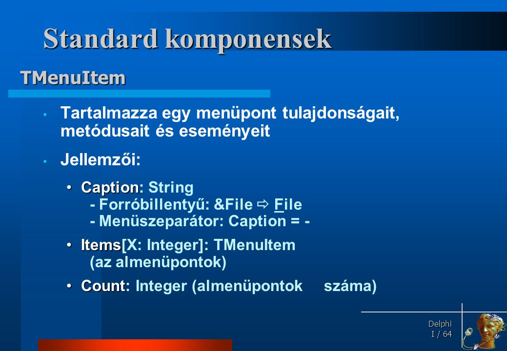Standard komponensek Metódusai: Eseménye: TMenuItem