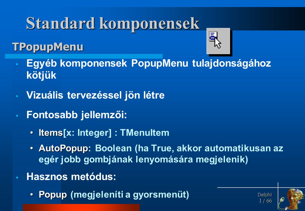 Standard komponensek Hasznos eseménye: TPopupMenu OnPopup: