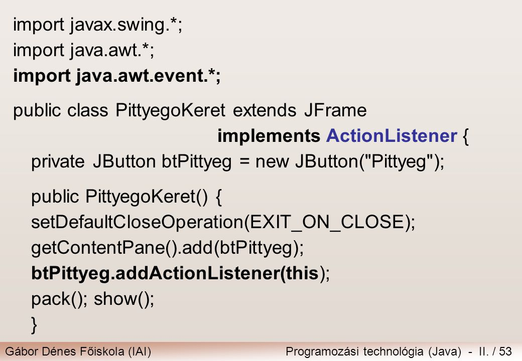 import javax.swing.*; import java.awt.*; import java.awt.event.*; public class PittyegoKeret extends JFrame.