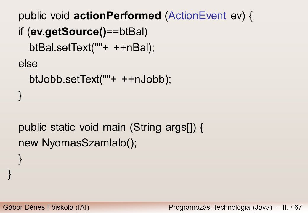 public void actionPerformed (ActionEvent ev) {