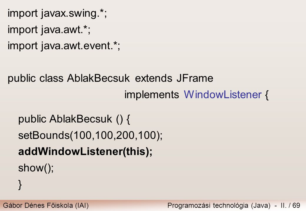 import javax.swing.*; import java.awt.*; import java.awt.event.*; public class AblakBecsuk extends JFrame.