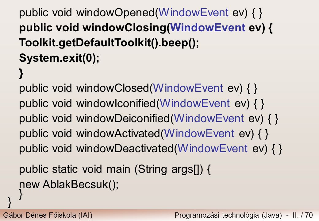 public void windowOpened(WindowEvent ev) { }