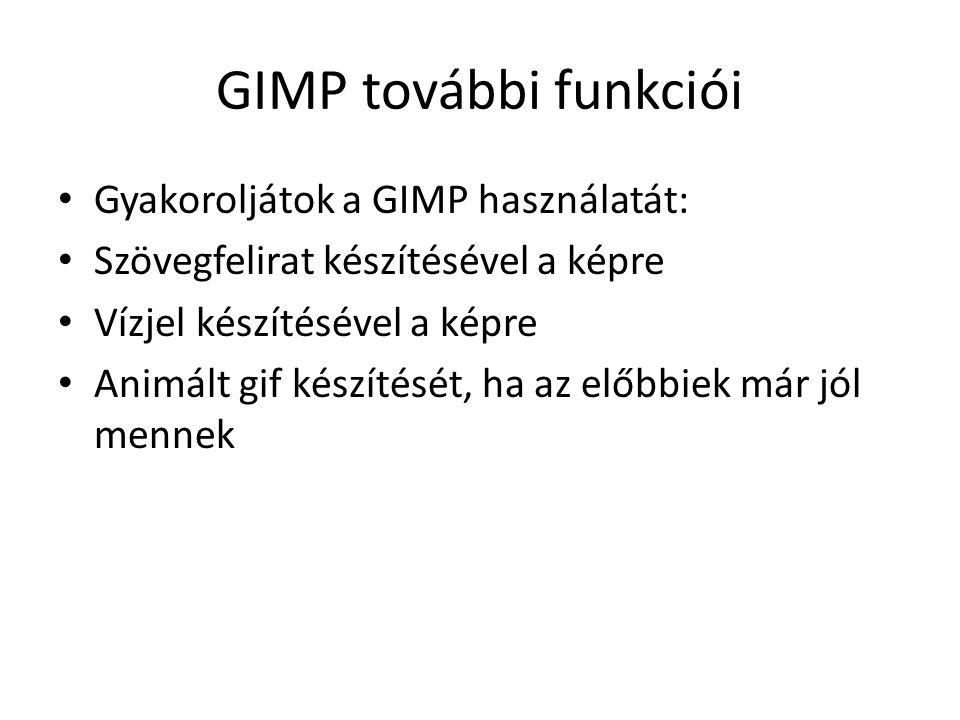 GIMP további funkciói Gyakoroljátok a GIMP használatát: