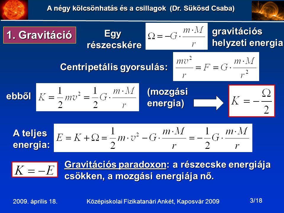 1. Gravitáció gravitációs helyzeti energia Egy részecskére
