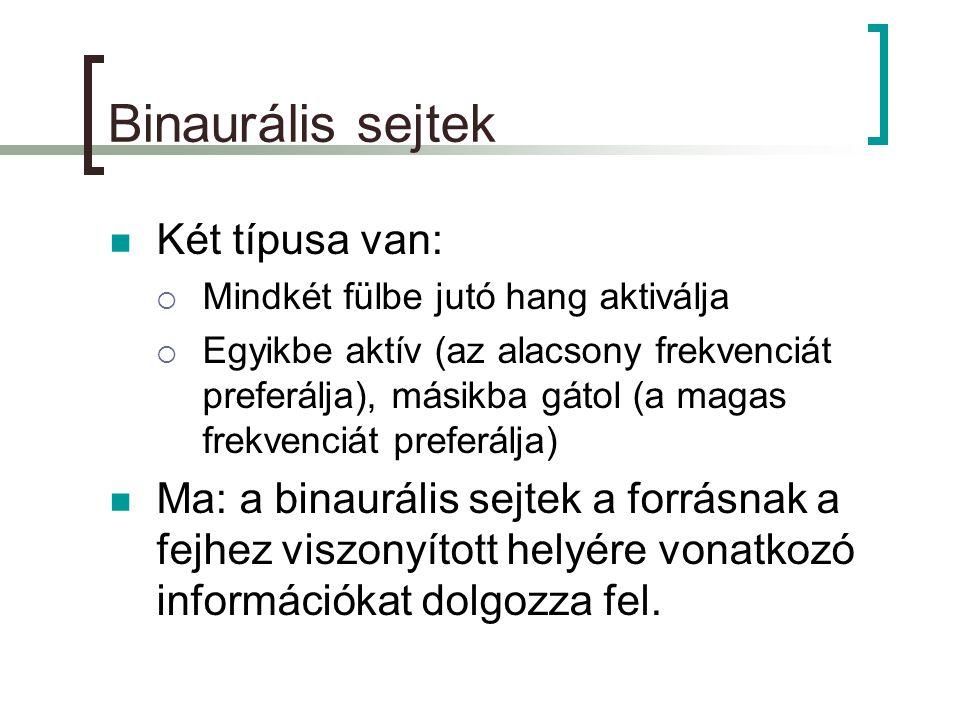 Binaurális sejtek Két típusa van: