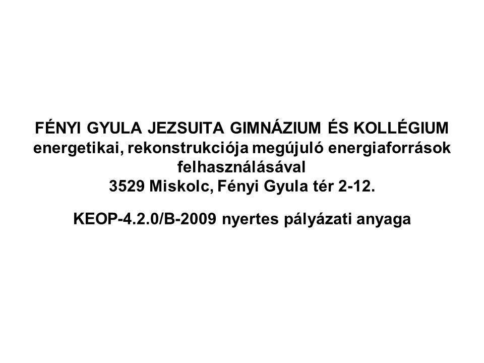 FÉNYI GYULA JEZSUITA GIMNÁZIUM ÉS KOLLÉGIUM energetikai, rekonstrukciója megújuló energiaforrások felhasználásával 3529 Miskolc, Fényi Gyula tér 2-12.