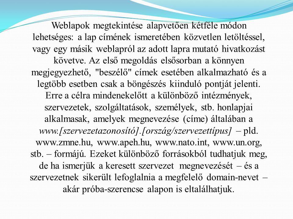 Weblapok megtekintése alapvetően kétféle módon lehetséges: a lap címének ismeretében közvetlen letöltéssel, vagy egy másik weblapról az adott lapra mutató hivatkozást követve.