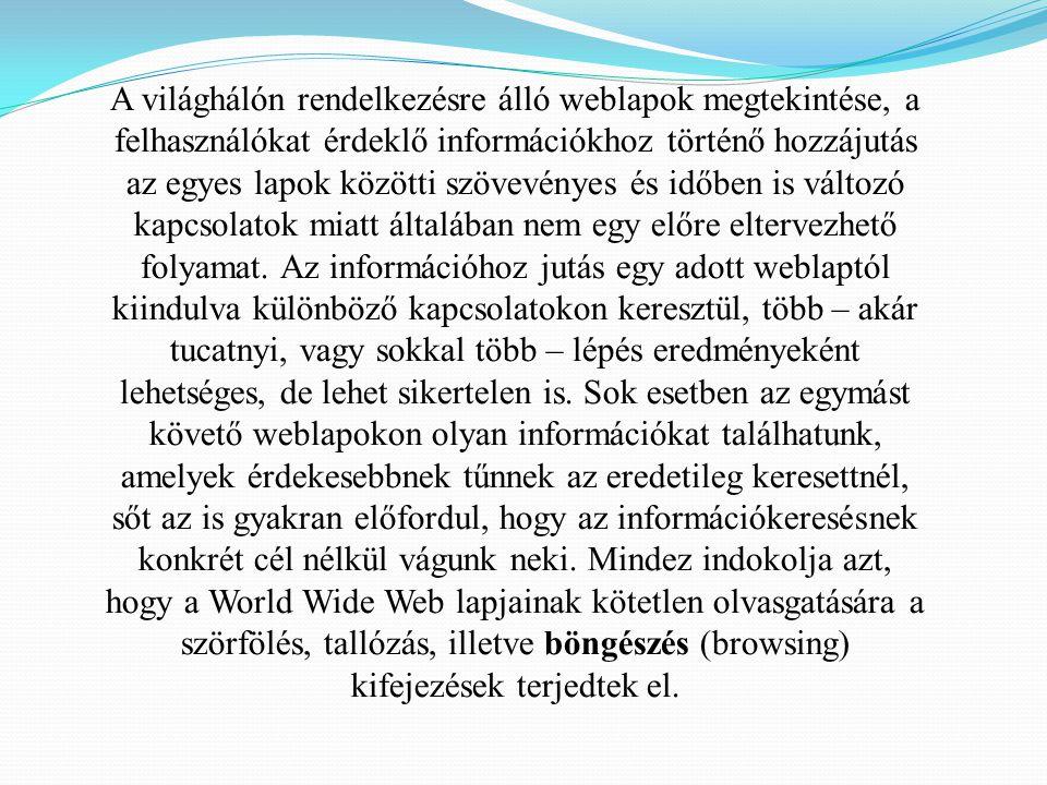 A világhálón rendelkezésre álló weblapok megtekintése, a felhasználókat érdeklő információkhoz történő hozzájutás az egyes lapok közötti szövevényes és időben is változó kapcsolatok miatt általában nem egy előre eltervezhető folyamat.