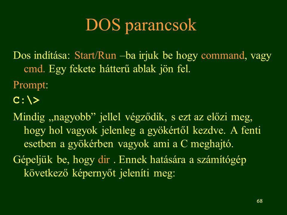 DOS parancsok Dos indítása: Start/Run –ba irjuk be hogy command, vagy cmd. Egy fekete hátterű ablak jön fel.