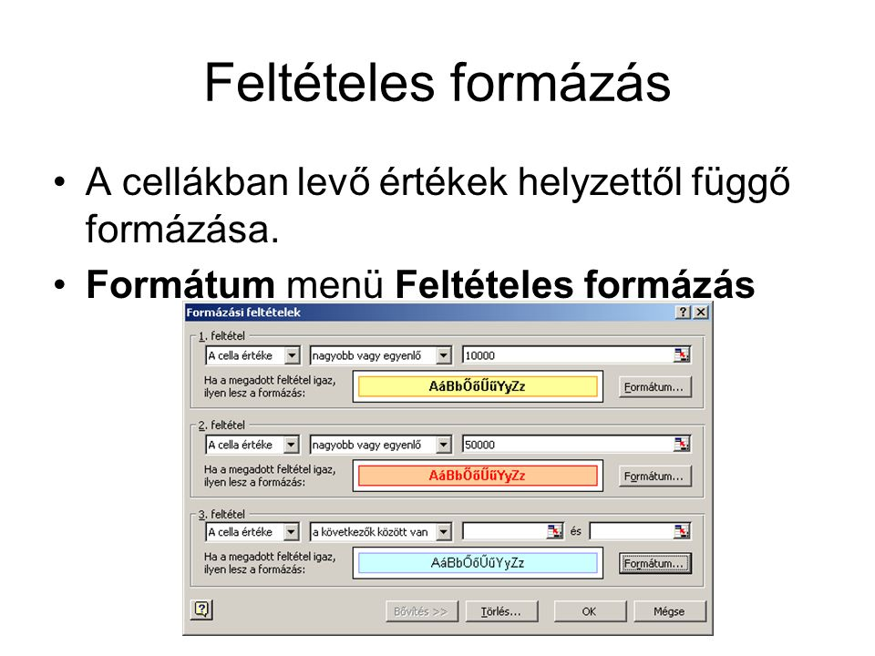 Feltételes formázás A cellákban levő értékek helyzettől függő formázása.
