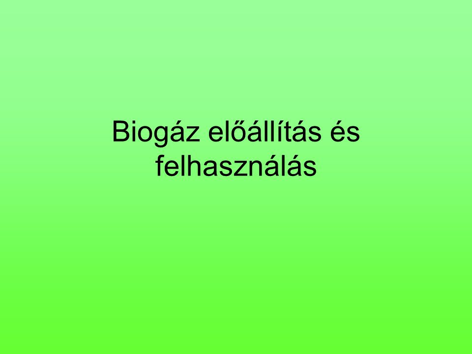 Biogáz előállítás és felhasználás